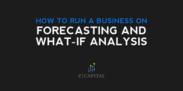 How To Run Your Business Based on Forecasting and What-if Analysis
